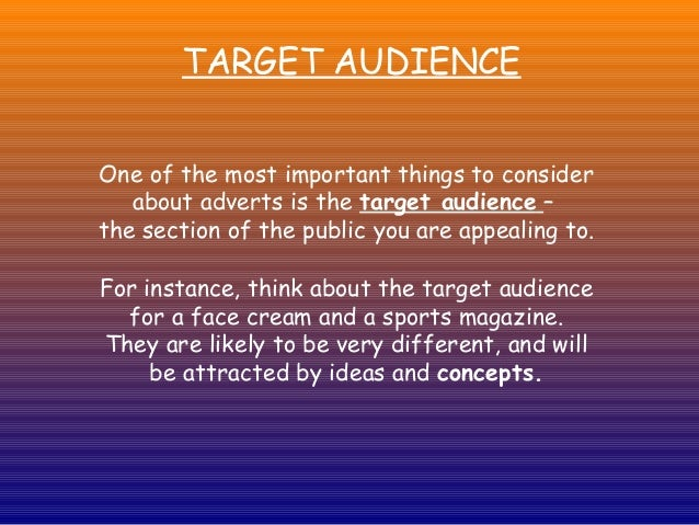 TARGET AUDIENCEOne of the most important things to consider   about adverts is the target audience –the section of the pub...
