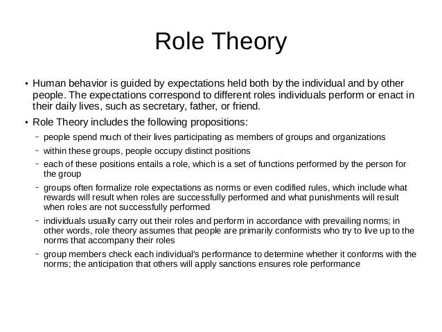 role theory Role theory concerns the tendency for human behaviors to form characteristic patterns that may be predicted if one knows the social context in which those behaviors appear it explains those behavior patterns, (or roles) by assuming that persons within a context appear as members of recognized.