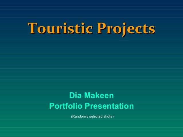 Touristic Projects       Dia Makeen  Portfolio Presentation       (Randomly selected shots (
