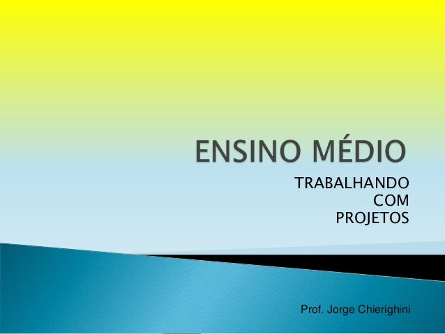 TRABALHANDO COM PROJETOS  Prof. Jorge Chierighini