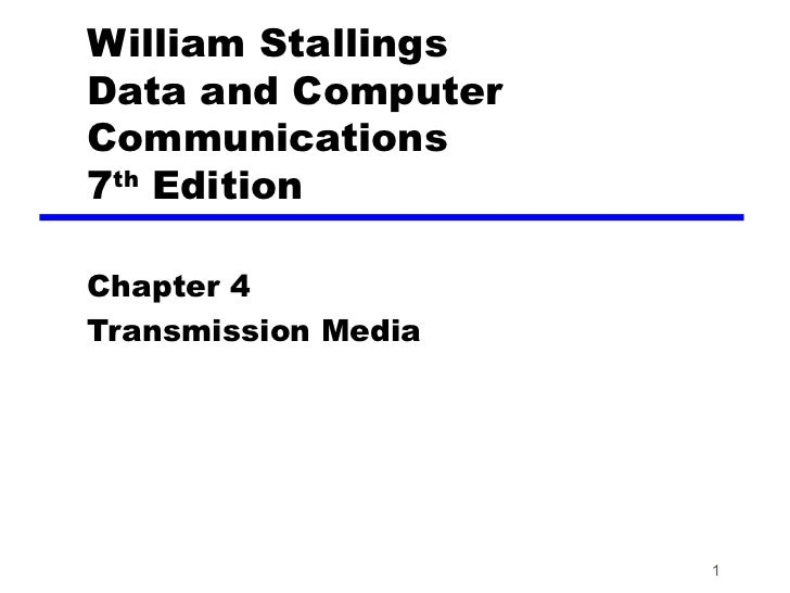 William Stallings Data and Computer Communications 7 th  Edition Chapter 4 Transmission Media