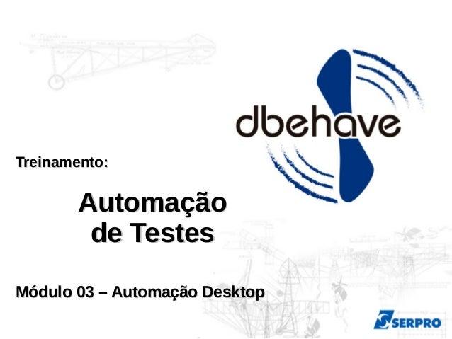 Treinamento:Treinamento: AutomaçãoAutomação de Testesde Testes Módulo 03 – Automação DesktopMódulo 03 – Automação Desktop