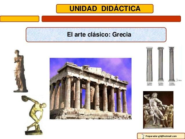 UNIDAD DIDÁCTICAEl arte clásico: GreciaPreparador-gh@hotmail.com