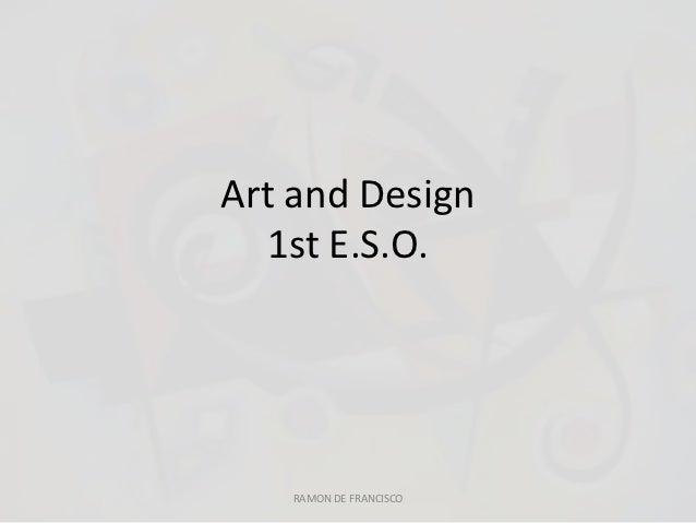 Art and Design  1st E.S.O.   RAMON DE FRANCISCO