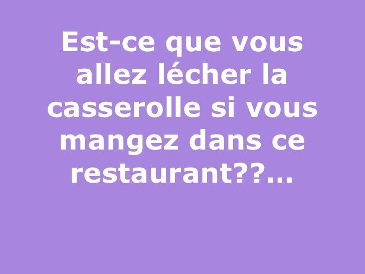 Est-ce que vous allez lécher la casserolle si vous mangez dans ce restaurant??…
