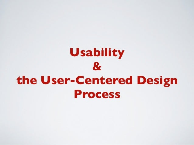 Usability            &the User-Centered Design         Process