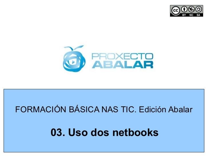 FORMACIÓN BÁSICA NAS TIC. Edición Abalar       03. Uso dos netbooks