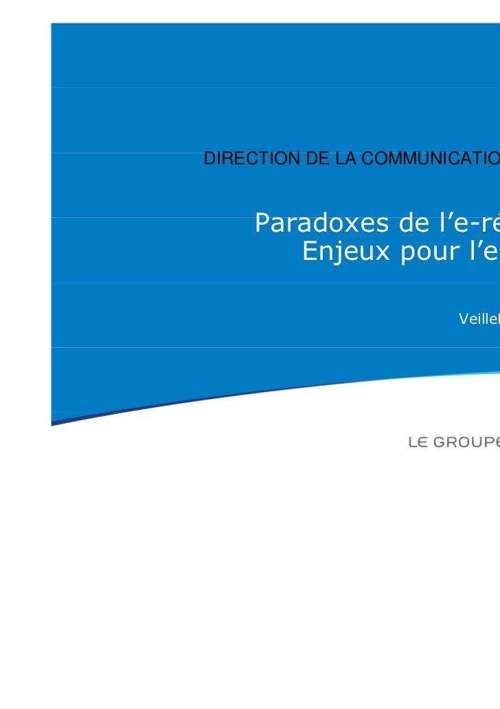 DIRECTION DE LA COMMUNICATION    Paradoxes de l'e-réputation       Enjeux pour l'entreprise                       VeilleLa...