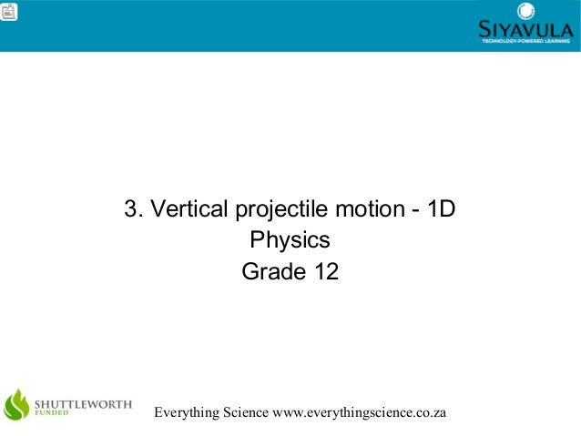 1 Everything Science www.everythingscience.co.za 3. Vertical projectile motion - 1D Physics Grade 12