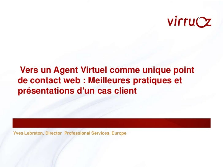 Yves Lebreton, Director  Professional Services, Europe<br /> Vers un Agent Virtuel comme unique point de contact web : Mei...