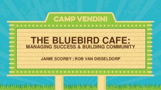 Bluebird Cafe Managing Success Building Community