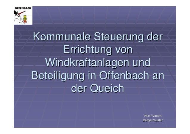 Kommunale Steuerung der       Errichtung von  Windkraftanlagen undBeteiligung in Offenbach an         der Queich          ...