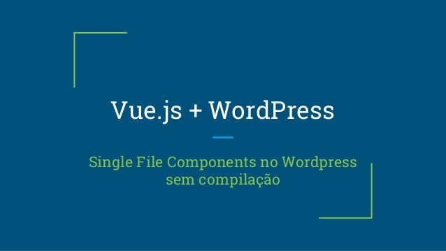 Vue.js + WordPress Single File Components no Wordpress sem compilação