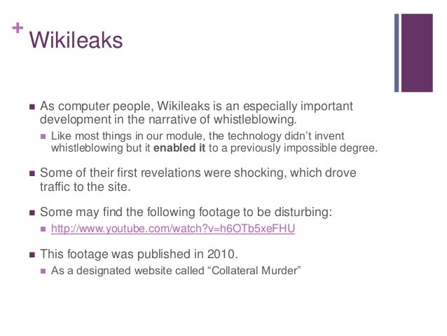 + Wikileaks  As computer people, Wikileaks is an especially important development in the narrative of whistleblowing.  L...