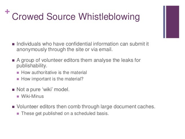 + Crowed Source Whistleblowing  Individuals who have confidential information can submit it anonymously through the site ...
