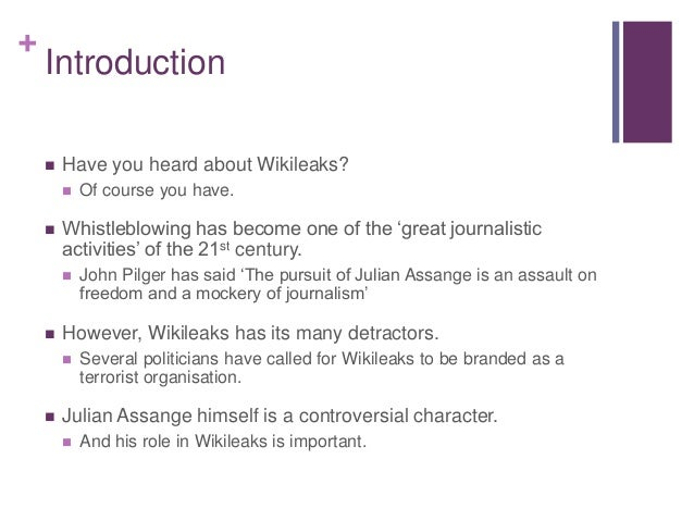 + Introduction  Have you heard about Wikileaks?  Of course you have.  Whistleblowing has become one of the 'great journ...