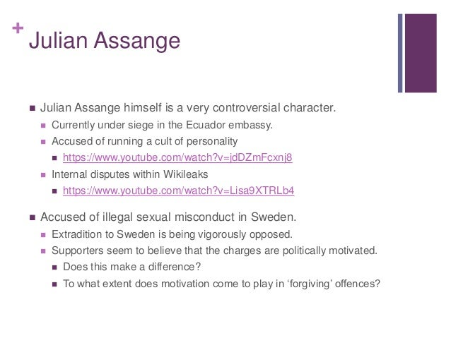 + Julian Assange  Julian Assange himself is a very controversial character.  Currently under siege in the Ecuador embass...