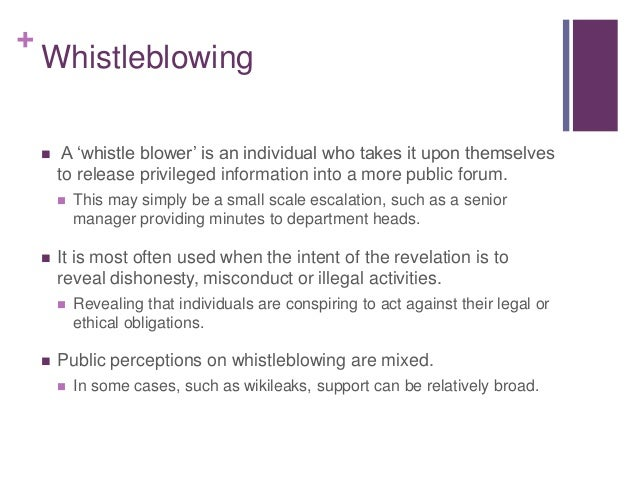 + Whistleblowing  A 'whistle blower' is an individual who takes it upon themselves to release privileged information into...