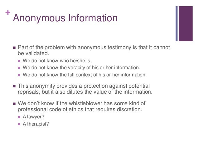 + Anonymous Information  Part of the problem with anonymous testimony is that it cannot be validated.  We do not know wh...
