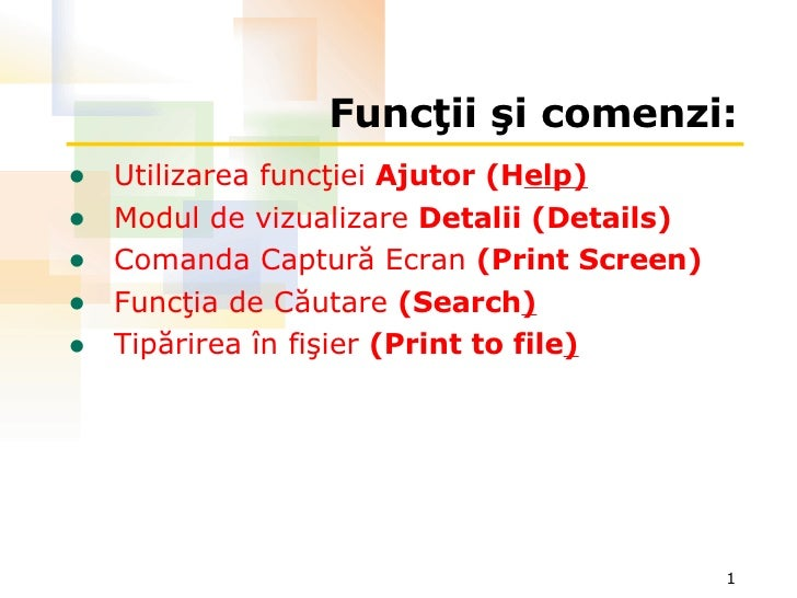 Funcţii şi comenzi : <ul><li>Utilizarea funcţiei  Ajutor  ( H elp ) </li></ul><ul><li>Modul de vizualizare  Detalii  ( Det...