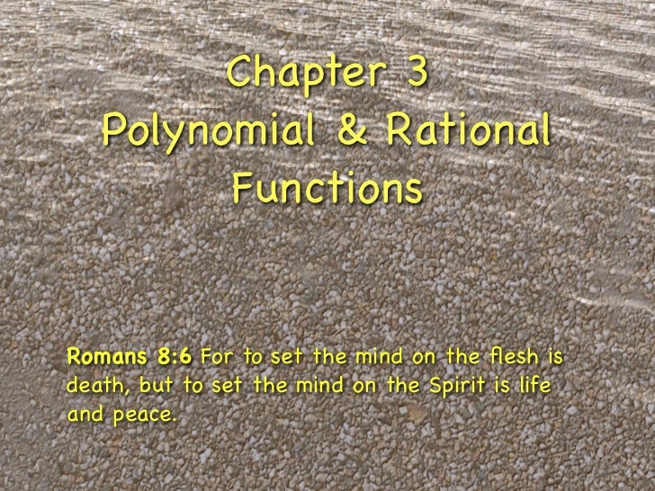 Chapter 3   Polynomial & Rational         FunctionsRomans 8:6 For to set the mind on the flesh isdeath, but to set the mind...