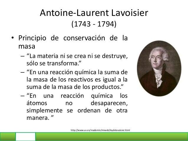 """Antoine-Laurent Lavoisier (1743 - 1794) • Principio de conservación de la masa – """"La materia ni se crea ni se destruye, só..."""