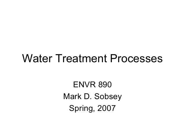 Water Treatment Processes ENVR 890 Mark D. Sobsey Spring, 2007