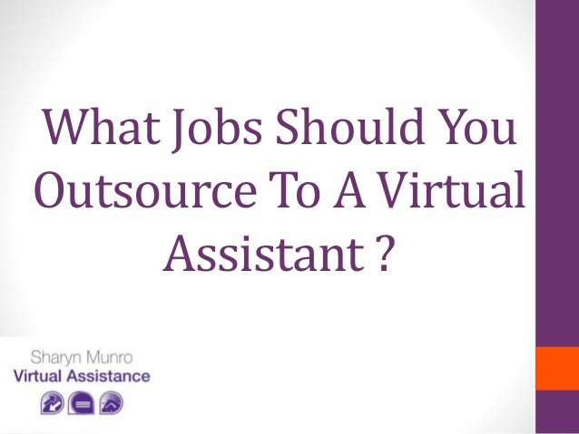 What Jobs Should You Outsource To A Virtual Assistant ?