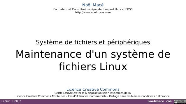 Linux LPIC2 noelmace.comNoël MacéFormateur et Consultant indépendant expert Unix et FOSShttp://www.noelmace.comMaintenance...