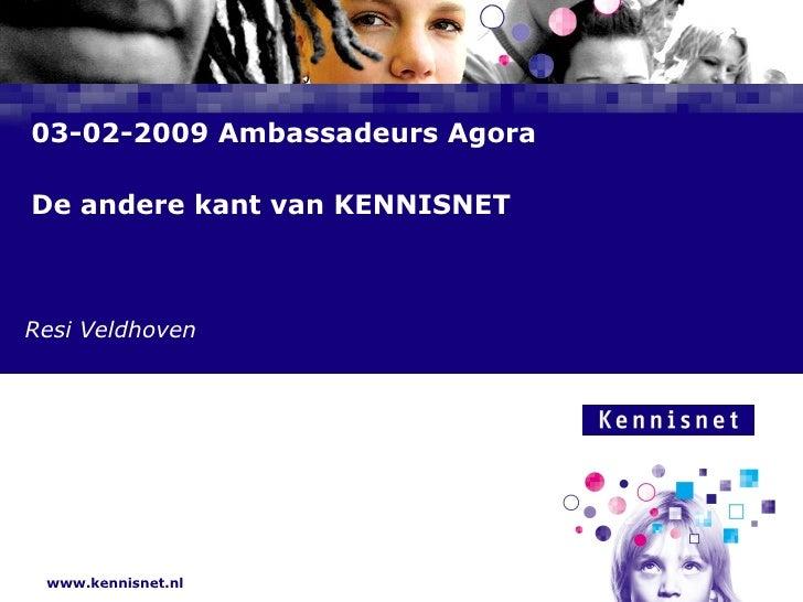 03-02-2009 Ambassadeurs Agora De andere kant van KENNISNET  Resi Veldhoven