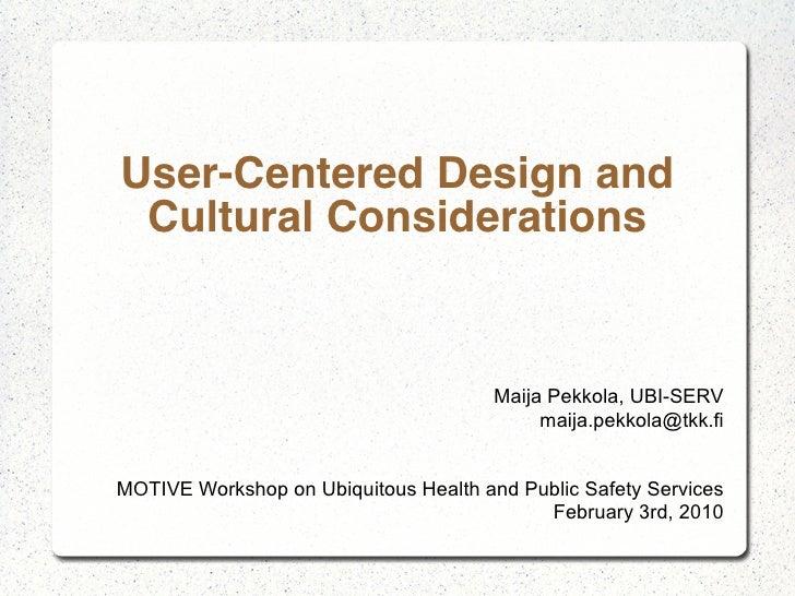 User-Centered Design and  Cultural Considerations                                          Maija Pekkola, UBI-SERV        ...