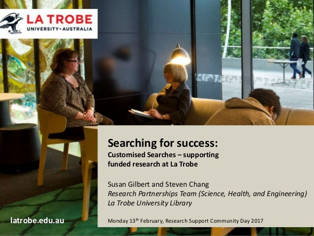 latrobe.edu.au CRICOS Provider 00115M Searching for success: Customised Searches – supporting funded research at La Trobe ...