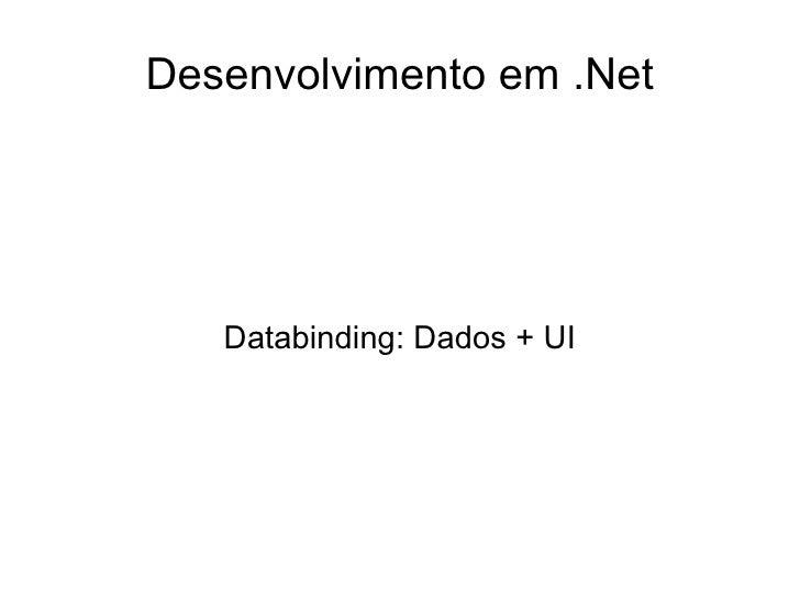 Desenvolvimento em .Net        Databinding: Dados + UI