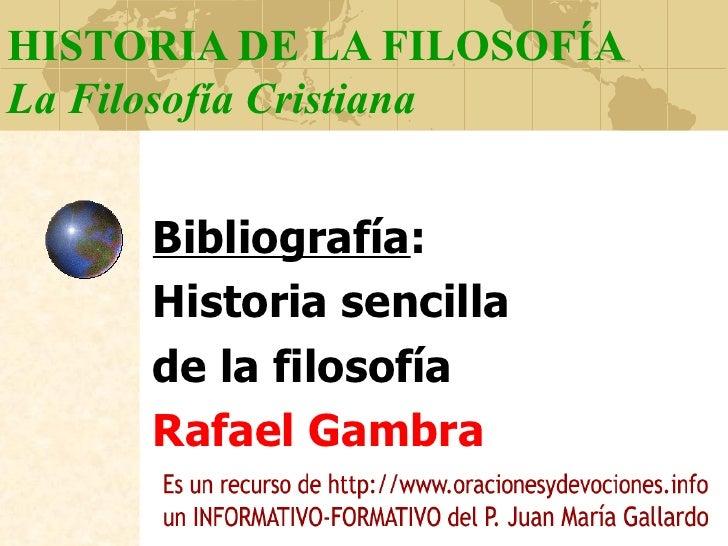 HISTORIA DE LA FILOSOFÍA La Filosofía Cristiana Bibliografía : Historia sencilla  de la filosofía Rafael Gambra