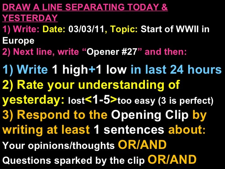 DRAW A LINE SEPARATING TODAY & YESTERDAY 1) Write:   Date:  03/03/11 , Topic:  Start of WWII in Europe 2) Next line, write...