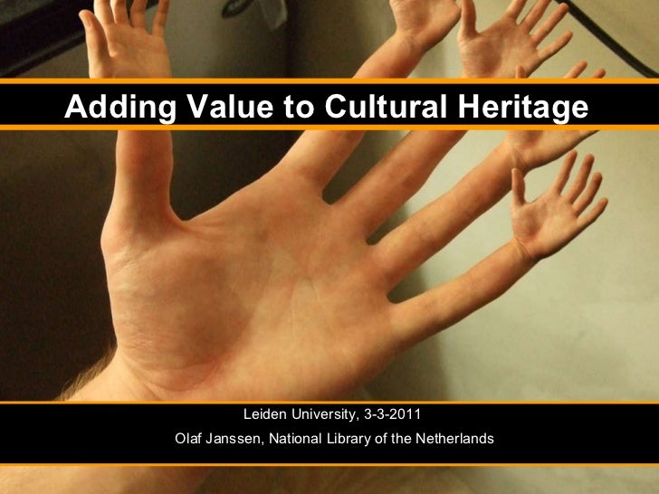 Leiden University, 3-3-2011  Olaf Janssen, National Library of the Netherlands Adding Value to Cultural Heritage