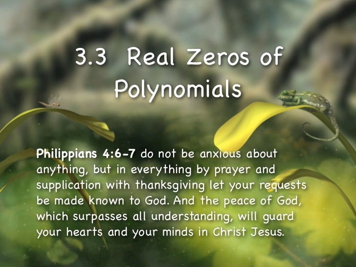 3.3 Real Zeros of         PolynomialsPhilippians 4:6-7 do not be anxious aboutanything, but in everything by prayer andsup...