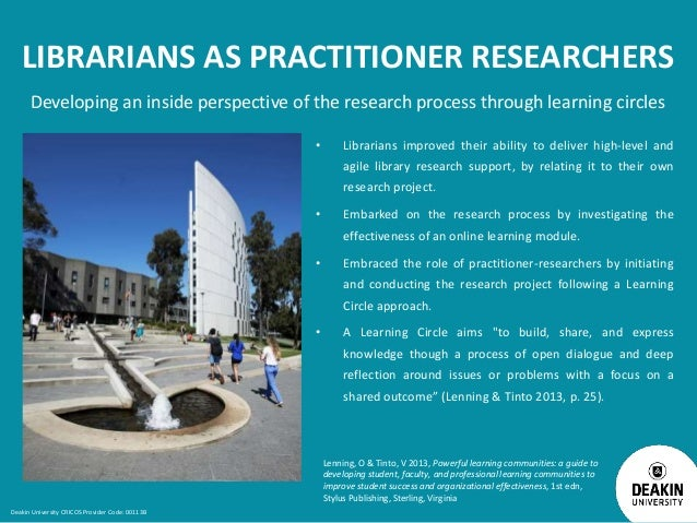 LIBRARIANS AS PRACTITIONER RESEARCHERS Developing an inside perspective of the research process through learning circles •...