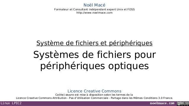 Linux LPIC2 noelmace.comNoël MacéFormateur et Consultant indépendant expert Unix et FOSShttp://www.noelmace.comSystèmes de...