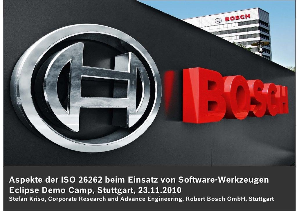 Eclipse Demo Camp | Stuttgart | 23.11.2010Aspekte der ISO 26262 beim Einsatz von Software-WerkzeugenEclipse Demo Camp, Stu...