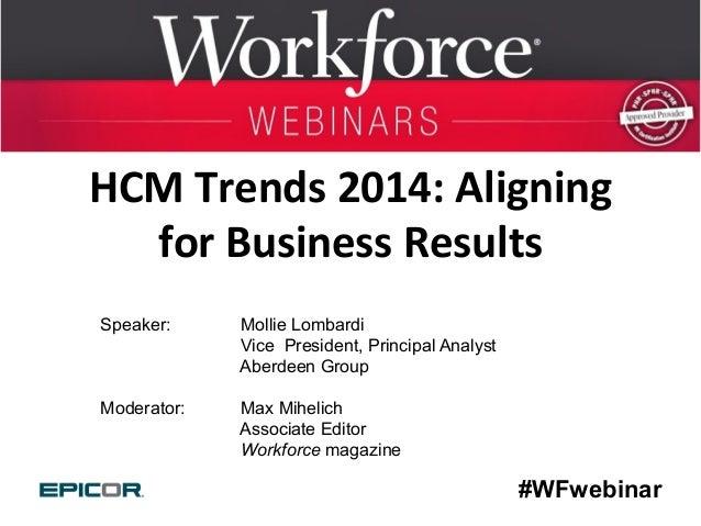 HCM  Trends  2014:  Aligning   for  Business  Results   Speaker:          Moderator:      Mollie Lom...