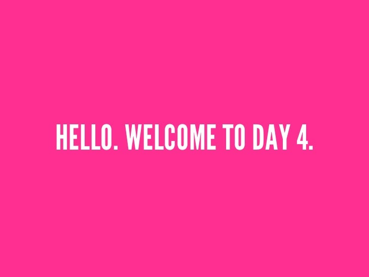 HELLO. WELCOME TO DAY 4.