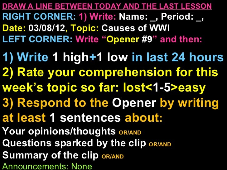 DRAW A LINE BETWEEN TODAY AND THE LAST LESSONRIGHT CORNER: 1) Write: Name: _, Period: _,Date: 03/08/12, Topic: Causes of W...