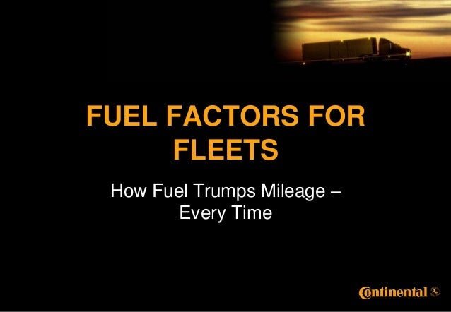 FUEL FACTORS FOR     FLEETS How Fuel Trumps Mileage –       Every Time