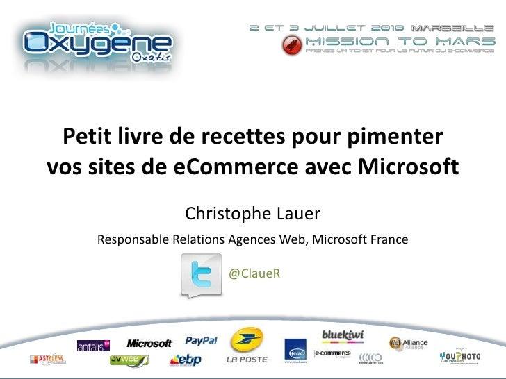 Petit livre de recettes pour pimenter vos sites de eCommerce avec Microsoft<br />Christophe LauerResponsable Relations Age...