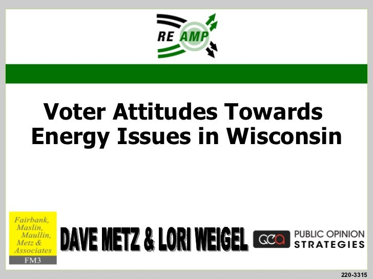 Voter Attitudes TowardsEnergy Issues in Wisconsin  A Summary of Pertinent Research Findings for Viewing byCandidates and C...