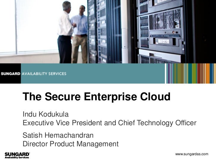 The Secure Enterprise CloudIndu KodukulaExecutive Vice President and Chief Technology OfficerSatish HemachandranDirector P...
