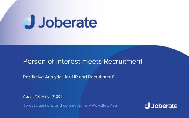 1    Person of Interest meets Recruitment   Predictive Analytics for HR and Recruitment™    Austin, TX: March 7, 2014  T...