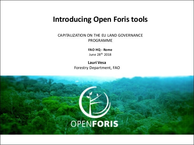 Introducing Open Foris tools CAPITALIZATION ON THE EU LAND GOVERNANCE PROGRAMME FAO HQ - Rome June 28th 2018 Lauri Vesa Fo...