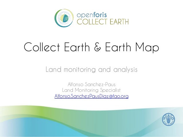 Collect Earth & Earth Map Land monitoring and analysis Alfonso Sanchez-Paus Land Monitoring Specialist Alfonso.SanchezPaus...